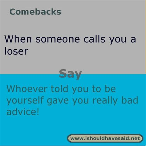 Use our clever comebacks if someone calls you a loser